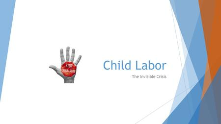 Child Labor The Invisible Crisis. What is Child Labour?  Child labour is an invisible crisis, meaning that it is everywhere. Do you remember those cheap.