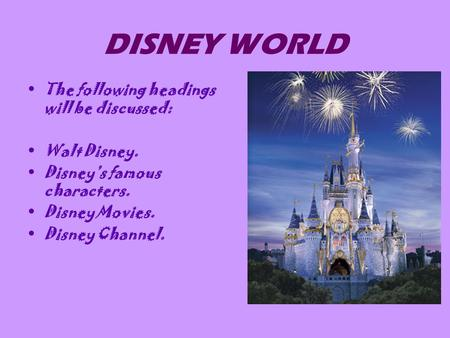 DISNEY WORLD The following headings will be discussed: Walt Disney.