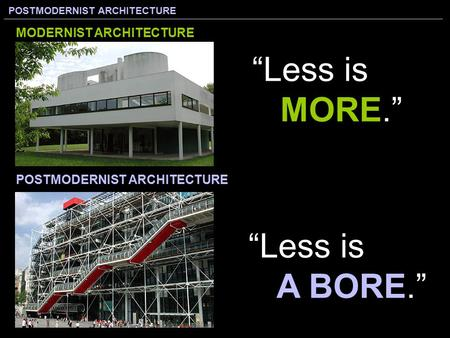 """Less is MORE."" ""Less is A BORE."" MODERNIST ARCHITECTURE"