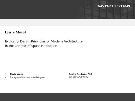 IAC-13-E5.1.1x17645 David Wong Starlight Architecture, United Kingdom Less Is More? Exploring Design Principles of Modern Architecture in the Context of.