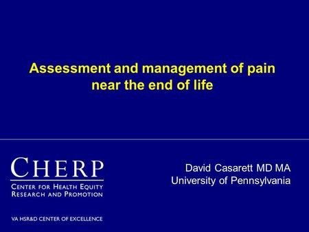 Assessment and management of pain near the end of life David Casarett MD MA University of Pennsylvania.