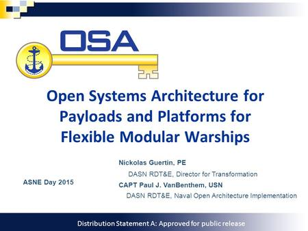 Unlocking Potential 1 Open Systems Architecture for Payloads and Platforms for Flexible Modular Warships Nickolas Guertin, PE DASN RDT&E, Director for.