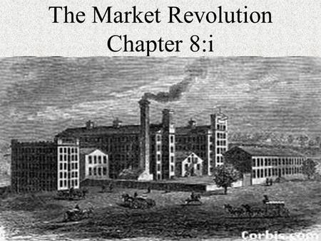 The Market Revolution Chapter 8:i