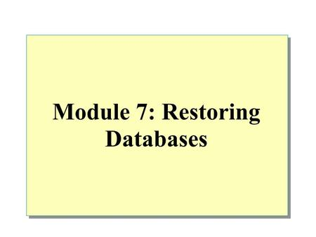 Module 7: Restoring Databases. Overview SQL Server Recovery Process Preparing to Restore a Database Restoring Backups Restoring Databases from Different.