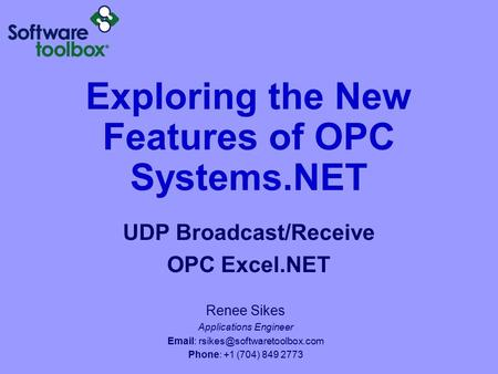 Exploring the New Features of OPC Systems.NET UDP Broadcast/Receive OPC Excel.NET Renee Sikes Applications Engineer   Phone:
