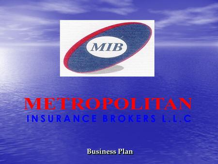 Business Plan. The Profile Metropolitan Insurance Brokers LLC was established in 2004, over the years, we have built up an impressive record of performance.