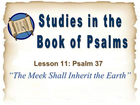 """The Meek Shall Inherit the Earth"" Lesson 11: Psalm 37."
