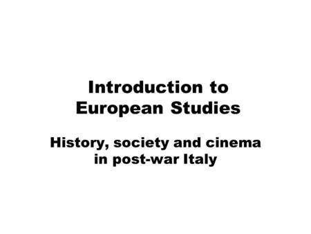 Introduction to European Studies History, society and cinema in post-war Italy.