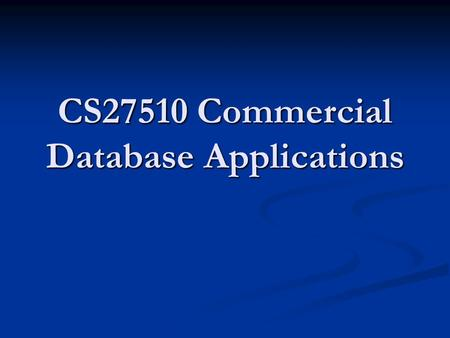 CS27510 Commercial Database Applications. Maintenance Maintenance Disaster Recovery Disaster Recovery.