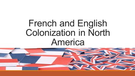 French and English Colonization in North America
