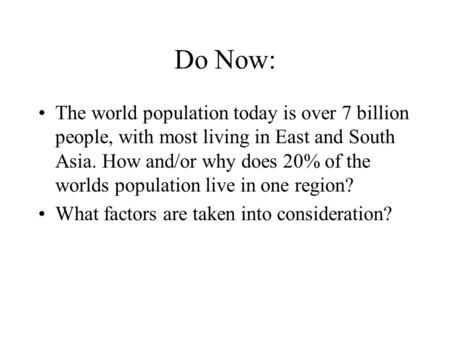 Do Now: The world population today is over 7 billion people, with most living in East and South Asia. How and/or why does 20% of the worlds population.