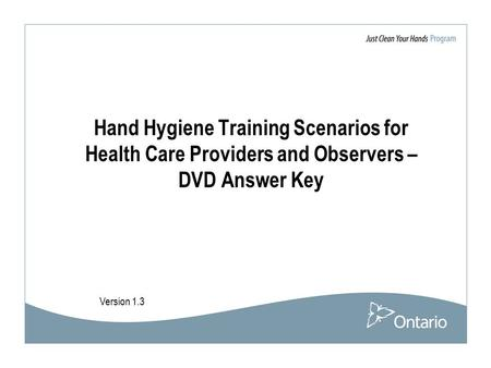 Hand Hygiene Training Scenarios for Health Care Providers and Observers – DVD Answer Key Version 1.3.