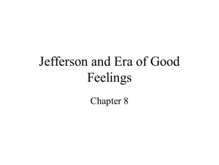 "Jefferson and Era of Good Feelings Chapter 8. Jefferson's Inauguration ""he looked like a plain citizen without any distinctive badge of office"" - Reporter."