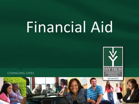Financial Aid. What is Financial Aid? Grants and Scholarships *Pell, SEOG, Indiana Part-time, Frank O'Bannon Student Loans *Repayment is required Work-study.