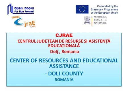 CJRAE CENTRUL JUDEȚEAN DE RESURSE ȘI ASISTENȚĂ EDUCAȚIONALĂ Dolj, Romania CENTER OF RESOURCES AND EDUCATIONAL ASSISTANCE - DOLJ COUNTY ROMANIA CJRAE CENTRUL.