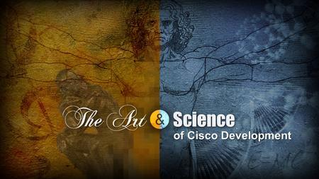 Of Cisco Development. Develop the Network as the Platform for Life's Experiences Exploit Technology and Market Transitions Operational Excellence Changing.