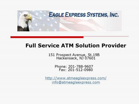 Full Service ATM Solution Provider 151 Prospect Avenue, St.19B Hackensack, NJ 07601 Phone: 201-788-9607 Fax: 201-512-0980