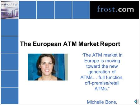 "The European ATM Market Report "" The ATM market in Europe is moving toward the new generation of ATMs….full function, off-premise/retail ATMs."" Michelle."