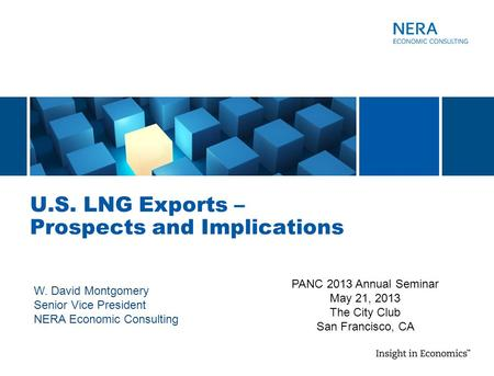 U.S. LNG Exports – Prospects and Implications W. David Montgomery Senior Vice President NERA Economic Consulting PANC 2013 Annual Seminar May 21, 2013.