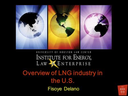 Overview of LNG industry in the U.S. Fisoye Delano.