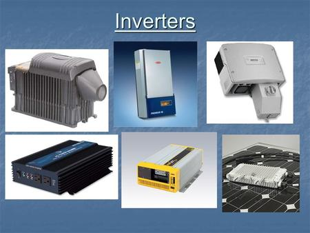 Inverters. Inverter Functions Change DC to AC Change DC to AC Increases or decreases voltage from array voltage to: Increases or decreases voltage from.