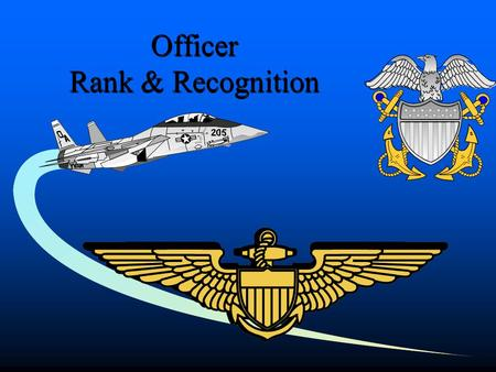 Officer Rank & Recognition Enabling Objectives 5. Recognize line and staff corps officers by their insignias. 4. Recognize officer rank, pay grade, insignias.