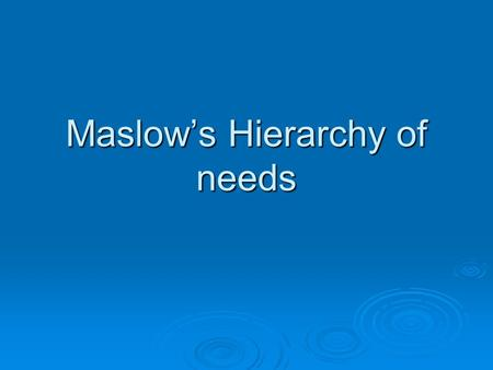 "Maslow's Hierarchy of needs. Who is Maslow?  Abraham Maslow (1908-1970)  Psychologist  Wrote ""A Theory of Human Motivation"" (1943)  Wrote ""Motivation."