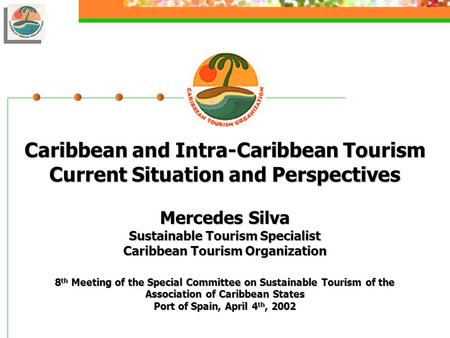 Caribbean and Intra-Caribbean Tourism Current Situation and Perspectives Mercedes Silva Sustainable Tourism Specialist Caribbean Tourism Organization 8.