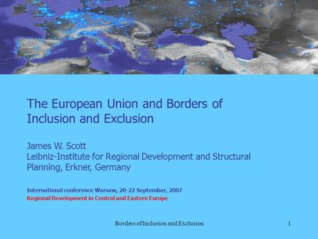 Borders of Inclusion and Exclusion1 The European Union and Borders of Inclusion and Exclusion James W. Scott Leibniz-Institute for Regional Development.