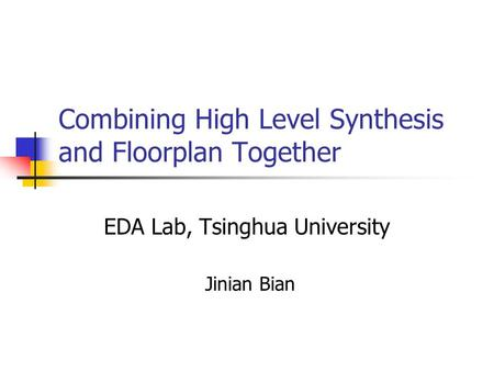 Combining High Level Synthesis and Floorplan Together EDA Lab, Tsinghua University Jinian Bian.