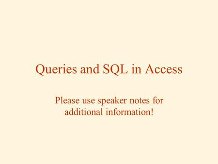 Queries and SQL in Access Please use speaker notes for additional information!
