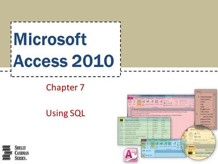 Microsoft Access 2010 Chapter 7 Using SQL. Change the font or font size for SQL queries Create SQL queries Include fields in SQL queries Include simple.