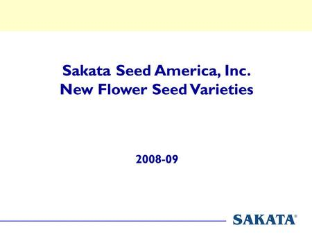 2008-09 Sakata Seed America, Inc. New Flower Seed Varieties.
