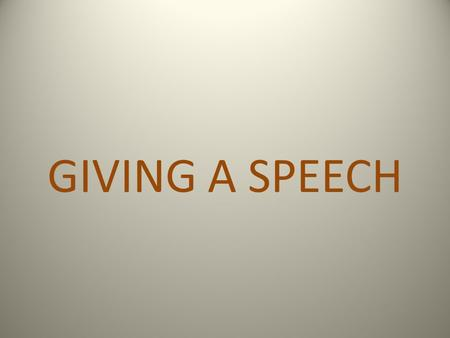 GIVING A SPEECH. First you should come up with a good idea (your topic).