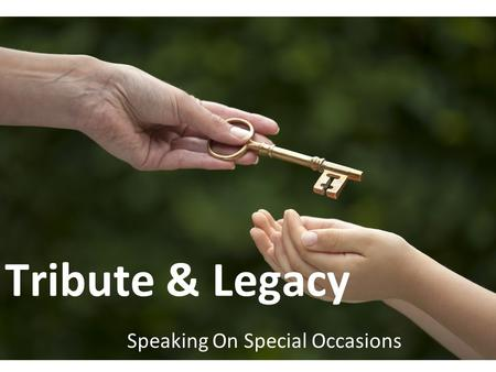 Tribute & Legacy Speaking On Special Occasions. Unit Learning Targets ● By the end of this unit, you will be able to say… ● I understand different types.