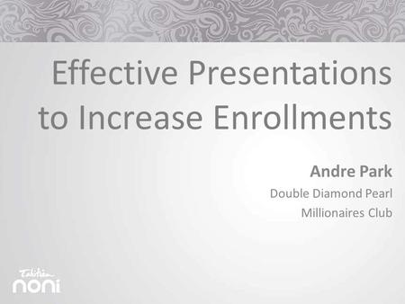 Andre Park Double Diamond Pearl Millionaires Club Effective Presentations to Increase Enrollments.