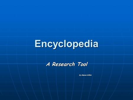 Encyclopedia A Research Tool By Sharon Wilkin By Sharon Wilkin.