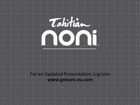 OPPORTUNITY PRESENTATION For an Updated Presentation, Log Into www.gononi.eu.com.