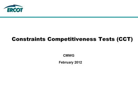 February 2012 CMWG Constraints Competitiveness Tests (CCT)