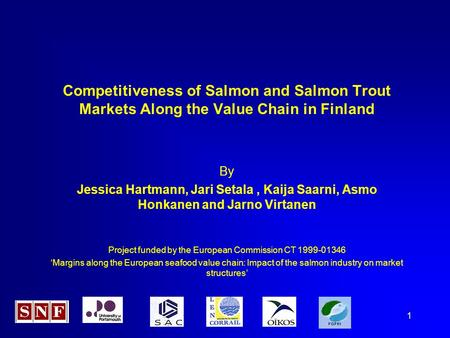 1 Competitiveness of Salmon and Salmon Trout Markets Along the Value Chain in Finland By Jessica Hartmann, Jari Setala, Kaija Saarni, Asmo Honkanen and.