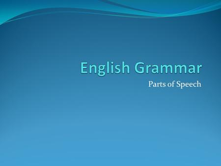Parts of Speech. Eight parts of speech Nouns Verbs Adjectives Adverbs Pronouns Prepositions Conjunctions Interjections.