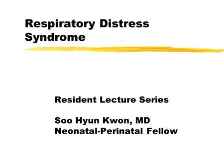 Respiratory Distress Syndrome Resident Lecture Series Soo Hyun Kwon, MD Neonatal-Perinatal Fellow.