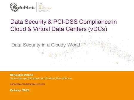 Data Security & PCI-DSS Compliance in Cloud & Virtual Data Centers (vDCs) Data Security in a Cloudy World Sangeeta Anand General Manager & Corporate Vice.