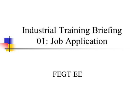 Industrial Training Briefing 01: Job Application FEGT EE.