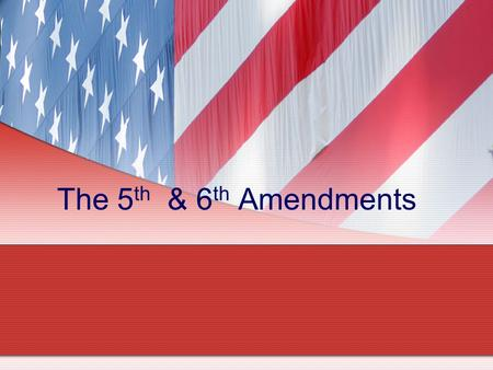 The 5 th & 6 th Amendments. Fifth Amendment The primary focus of the 5 th amendment is the criminal process. due processdue process double jeopardydouble.