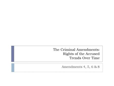 The Criminal Amendments: Rights of the Accused Trends Over Time
