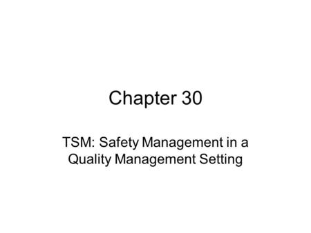 Chapter 30 TSM: Safety Management in a Quality Management Setting.