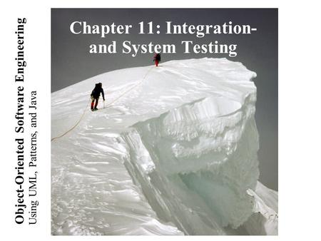 Using UML, Patterns, and Java Object-Oriented Software Engineering Chapter 11: Integration- and System Testing.
