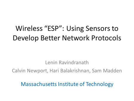 "Wireless ""ESP"": Using Sensors to Develop Better Network Protocols Lenin Ravindranath Calvin Newport, Hari Balakrishnan, Sam Madden Massachusetts Institute."