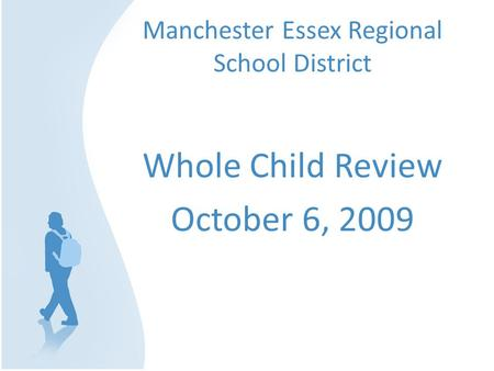 Manchester Essex Regional School District Whole Child Review October 6, 2009.